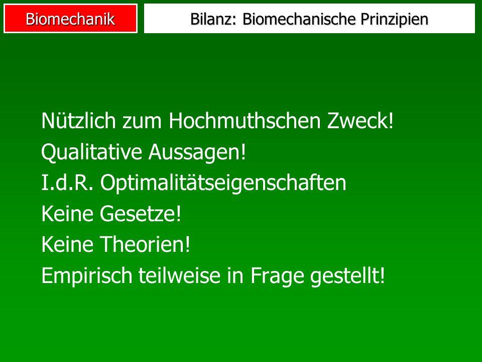 Biomechanik Bilanz: Biomechanische Prinzipien Nützlich zum Hochmuthschen Zweck! Qualitative Aussagen! I.d.R. Optimalitätseigenschaften Keine Gesetze!