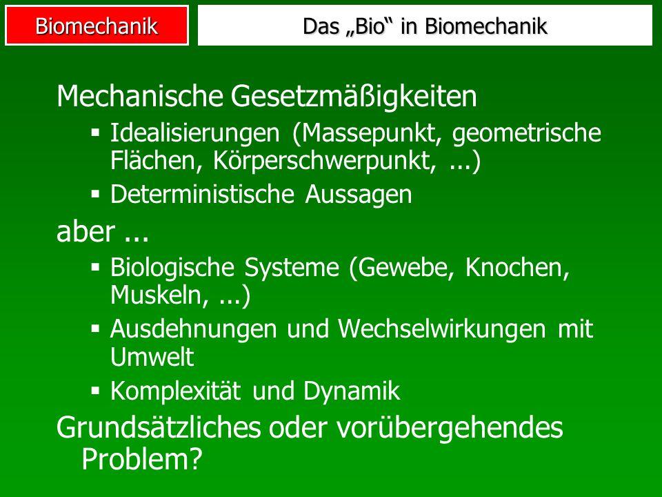 Biomechanik Das Bio in Biomechanik Mechanische Gesetzmäßigkeiten Idealisierungen (Massepunkt, geometrische Flächen, Körperschwerpunkt,...) Determinist