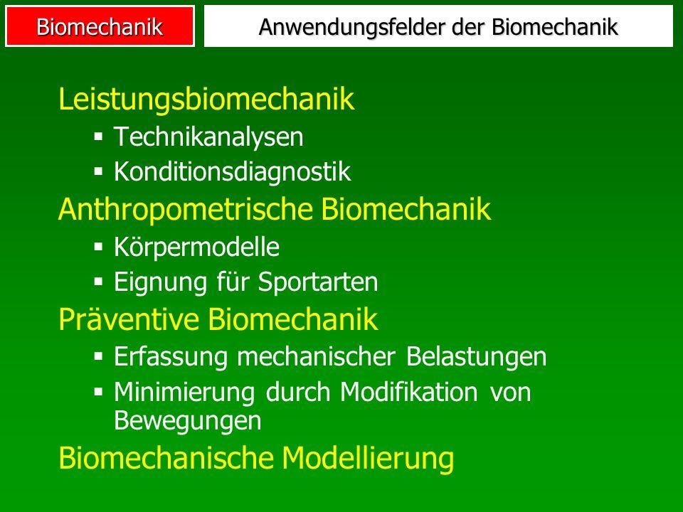 Biomechanik Anwendungsfelder der Biomechanik Leistungsbiomechanik Technikanalysen Konditionsdiagnostik Anthropometrische Biomechanik Körpermodelle Eig