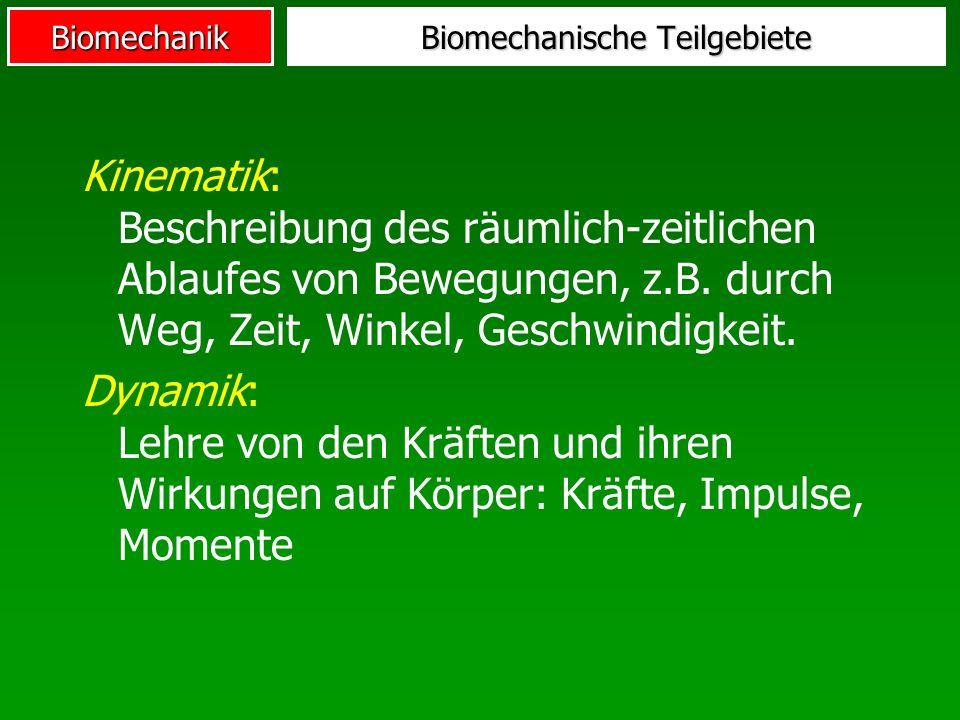 Biomechanik Kinematik: Beschreibung des räumlich-zeitlichen Ablaufes von Bewegungen, z.B. durch Weg, Zeit, Winkel, Geschwindigkeit. Dynamik: Lehre von