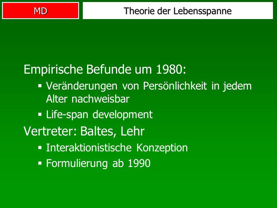 MD Theorie der Lebensspanne Empirische Befunde um 1980: Veränderungen von Persönlichkeit in jedem Alter nachweisbar Life-span development Vertreter: B