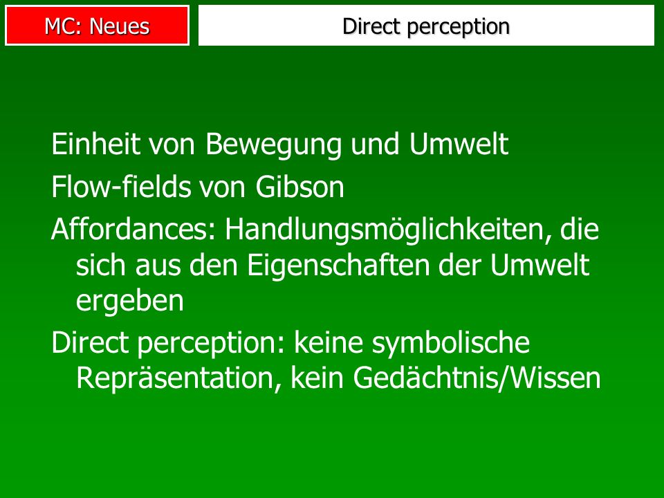 MC: Neues Direct perception Einheit von Bewegung und Umwelt Flow-fields von Gibson Affordances: Handlungsmöglichkeiten, die sich aus den Eigenschaften