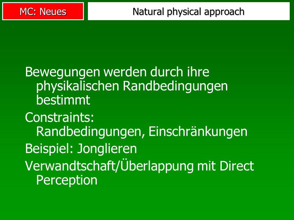MC: Neues Natural physical approach Bewegungen werden durch ihre physikalischen Randbedingungen bestimmt Constraints: Randbedingungen, Einschränkungen