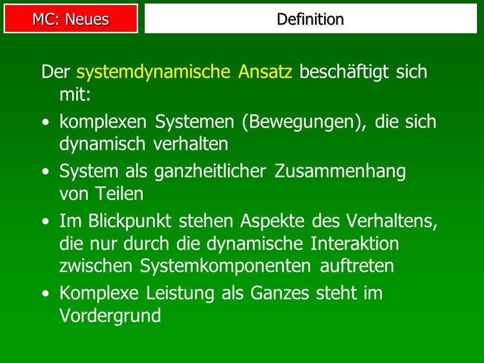 MC: Neues Definition Der systemdynamische Ansatz beschäftigt sich mit: komplexen Systemen (Bewegungen), die sich dynamisch verhalten System als ganzhe