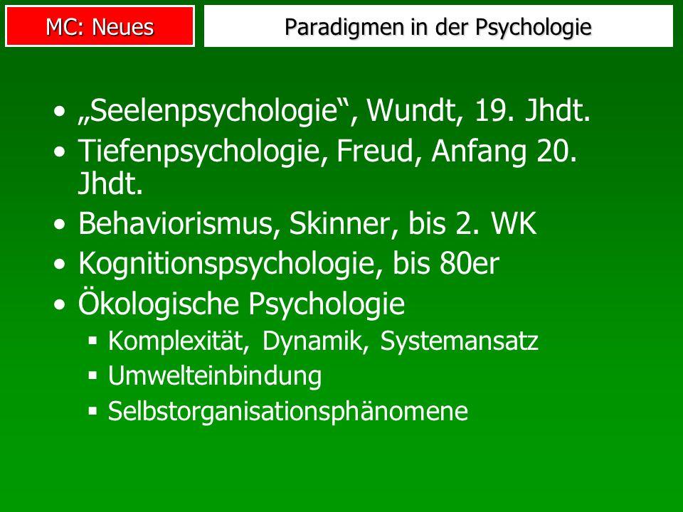 MC: Neues Paradigmen in der Psychologie Seelenpsychologie, Wundt, 19. Jhdt. Tiefenpsychologie, Freud, Anfang 20. Jhdt. Behaviorismus, Skinner, bis 2.