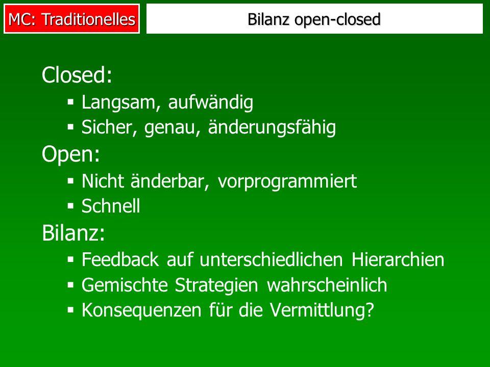 MC: Traditionelles Bilanz open-closed Closed: Langsam, aufwändig Sicher, genau, änderungsfähig Open: Nicht änderbar, vorprogrammiert Schnell Bilanz: Feedback auf unterschiedlichen Hierarchien Gemischte Strategien wahrscheinlich Konsequenzen für die Vermittlung?
