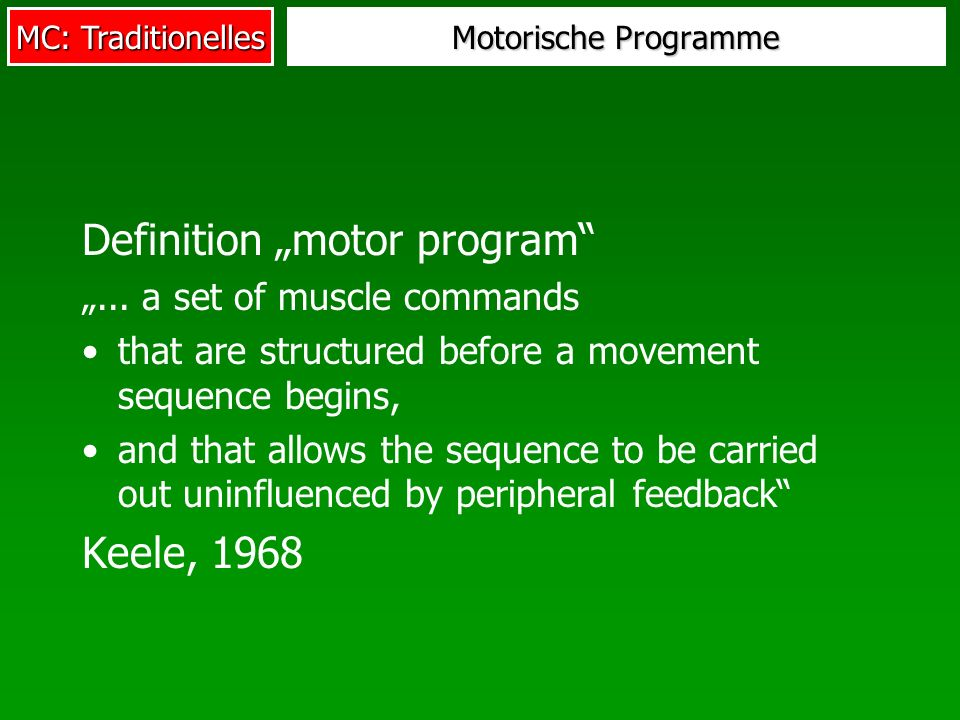 MC: Traditionelles Motorische Programme Definition motor program... a set of muscle commands that are structured before a movement sequence begins, an