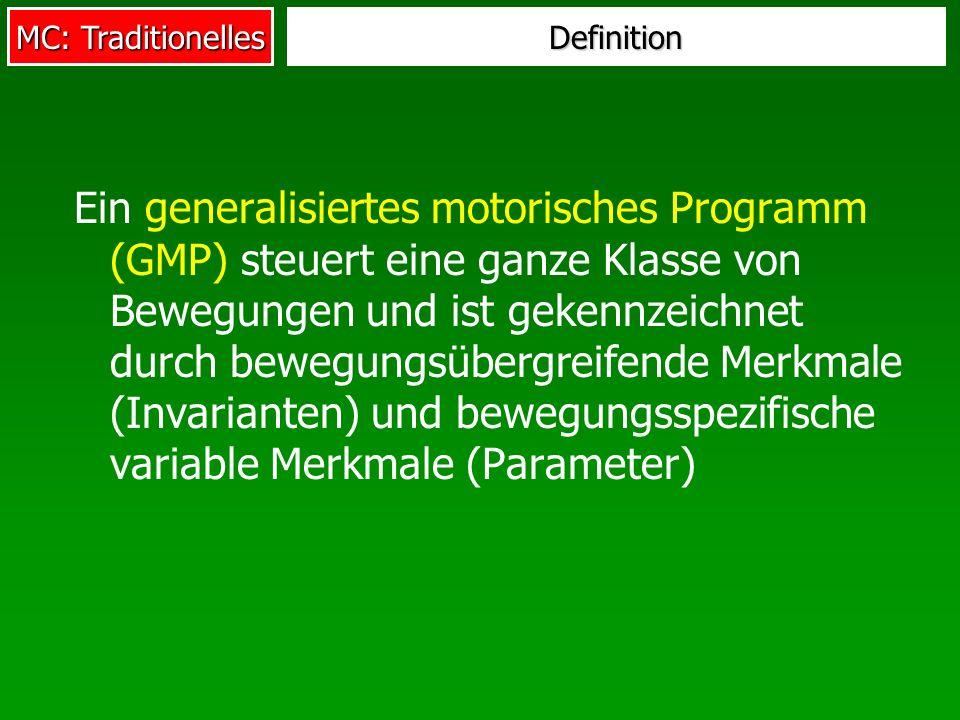 MC: Traditionelles Definition Ein generalisiertes motorisches Programm (GMP) steuert eine ganze Klasse von Bewegungen und ist gekennzeichnet durch bewegungsübergreifende Merkmale (Invarianten) und bewegungsspezifische variable Merkmale (Parameter)