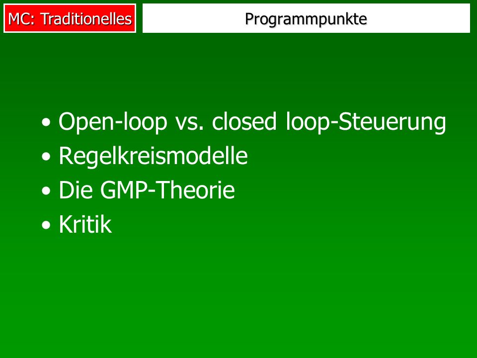 MC: Traditionelles Programmpunkte Open-loop vs. closed loop-Steuerung Regelkreismodelle Die GMP-Theorie Kritik