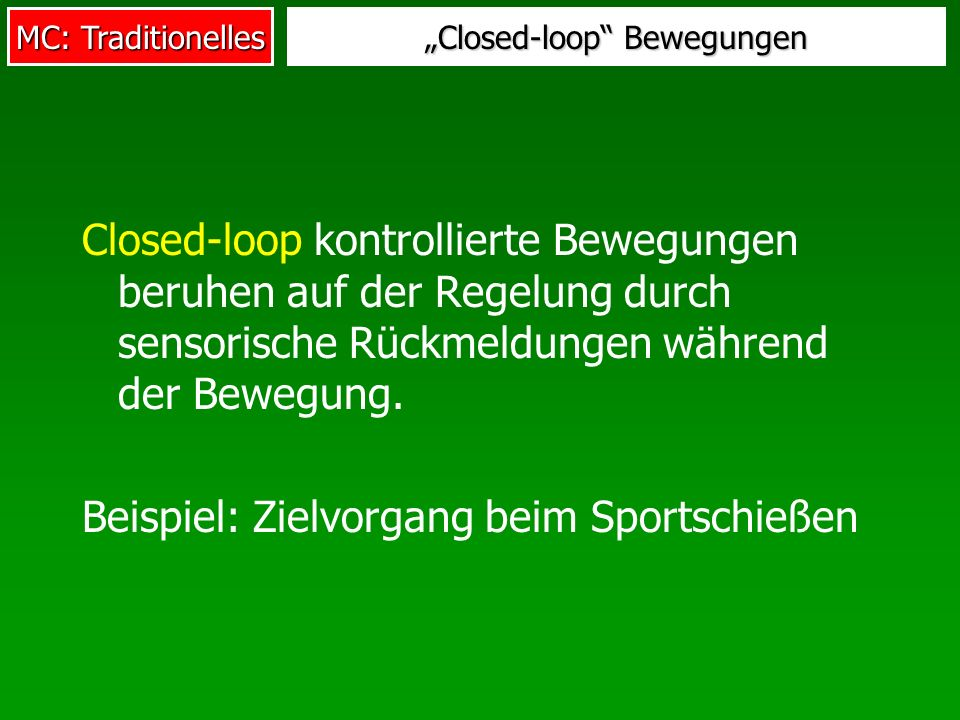 MC: Traditionelles Closed-loop Bewegungen Closed-loop kontrollierte Bewegungen beruhen auf der Regelung durch sensorische Rückmeldungen während der Be