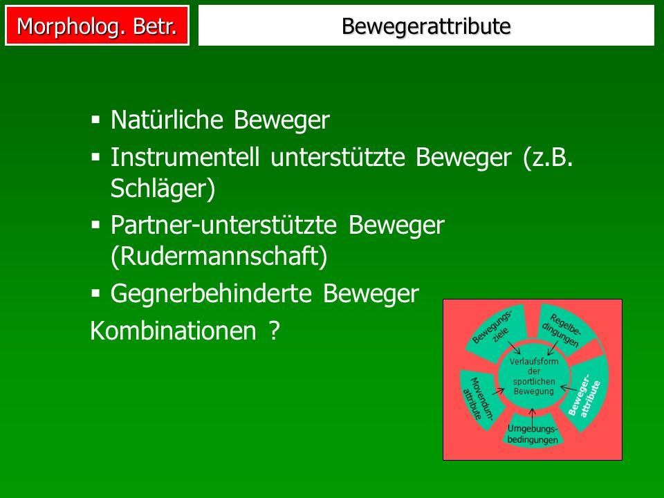 Morpholog. Betr. Bewegerattribute Natürliche Beweger Instrumentell unterstützte Beweger (z.B. Schläger) Partner-unterstützte Beweger (Rudermannschaft)