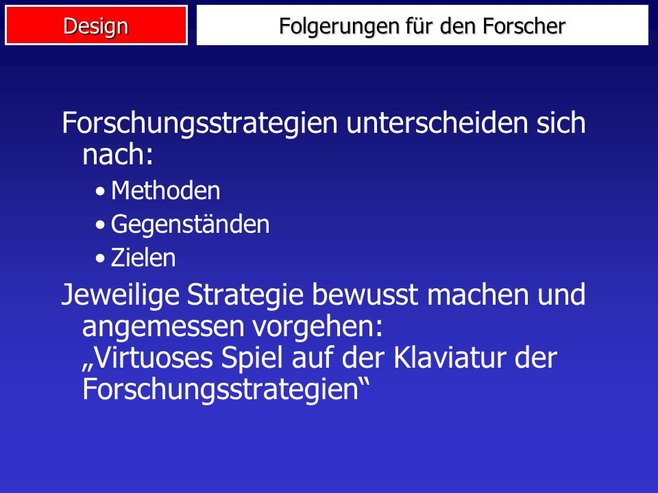 Design Praxisunterstützung der Strategien Grundlagenforschung: Hintergrundwissen, Begründung der Konzeption Angewandte Forschung: Optimale Modelllösun