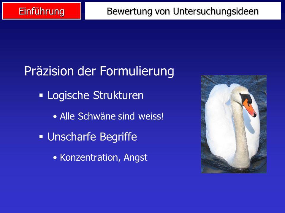Einführung Präzision der Formulierung Logische Strukturen Alle Schwäne sind weiss! Unscharfe Begriffe Konzentration, Angst Bewertung von Untersuchungs