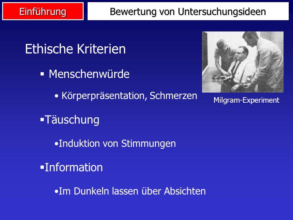 Einführung Ethische Kriterien Menschenwürde Körperpräsentation, Schmerzen Bewertung von Untersuchungsideen Milgram-Experiment Täuschung Induktion von