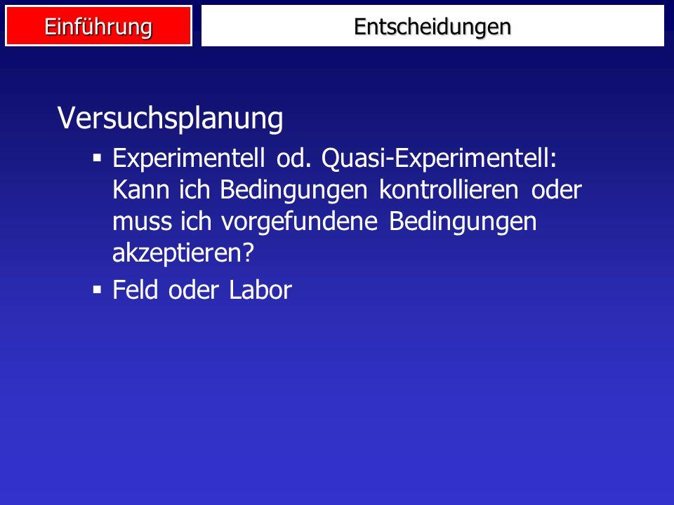 Einführung Versuchsplanung Experimentell od. Quasi-Experimentell: Kann ich Bedingungen kontrollieren oder muss ich vorgefundene Bedingungen akzeptiere