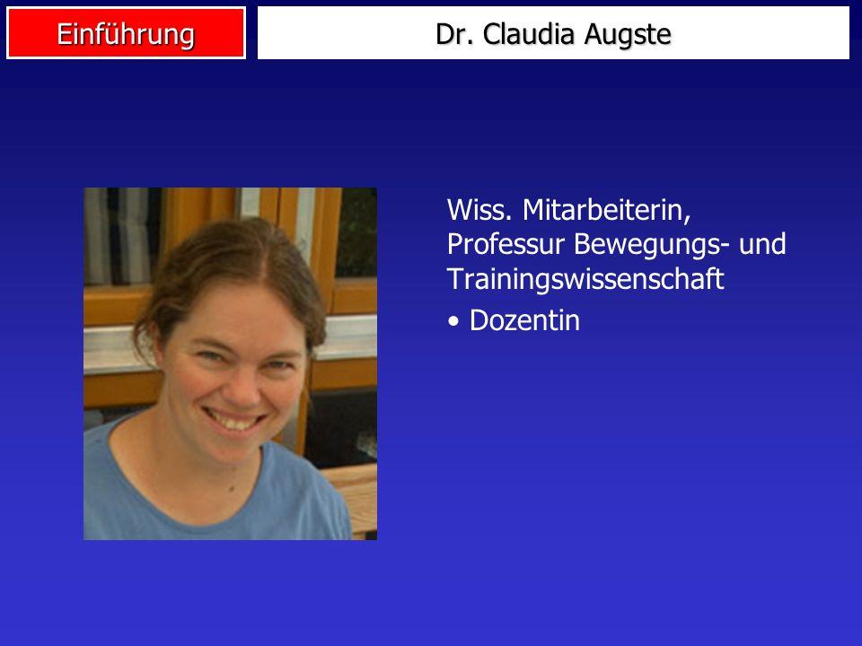 Einführung Dr. Claudia Augste Wiss. Mitarbeiterin, Professur Bewegungs- und Trainingswissenschaft Dozentin