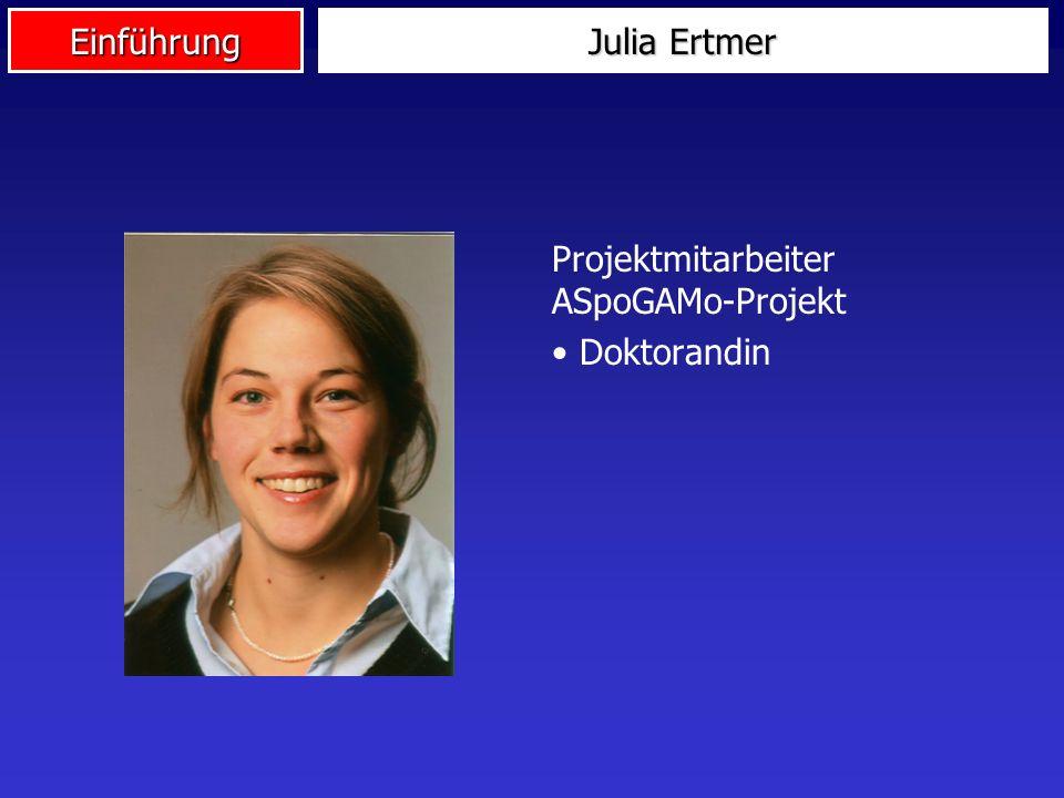 Einführung Julia Ertmer Projektmitarbeiter ASpoGAMo-Projekt Doktorandin