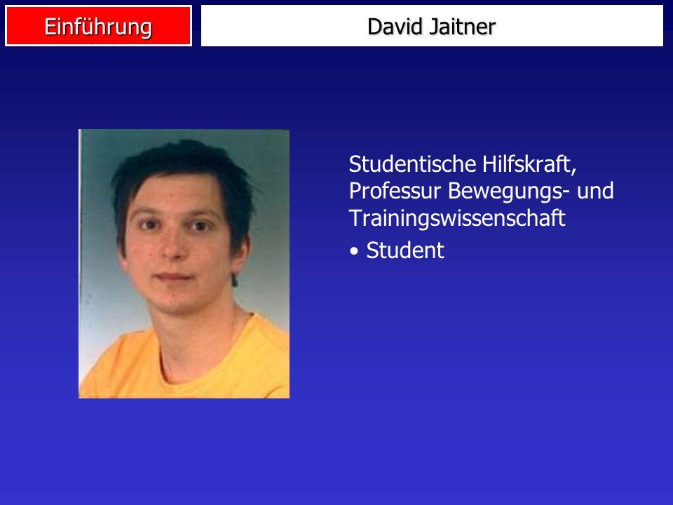Einführung David Jaitner Studentische Hilfskraft, Professur Bewegungs- und Trainingswissenschaft Student