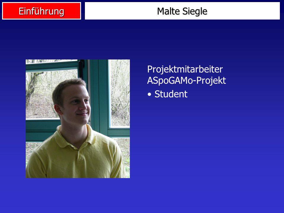 Einführung Malte Siegle Projektmitarbeiter ASpoGAMo-Projekt Student