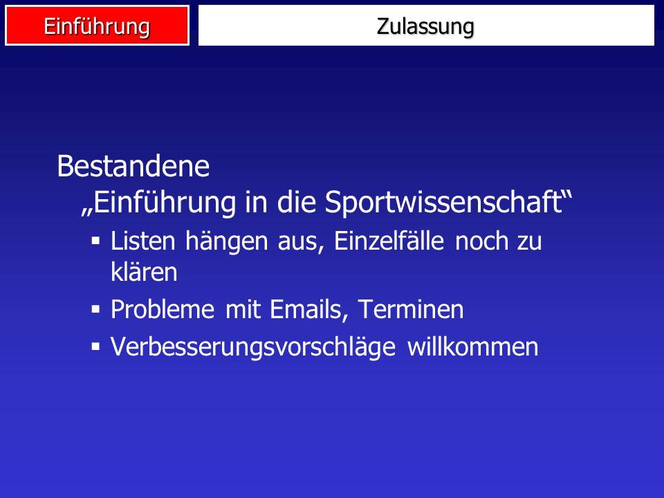 EinführungZulassung Bestandene Einführung in die Sportwissenschaft Listen hängen aus, Einzelfälle noch zu klären Probleme mit Emails, Terminen Verbess