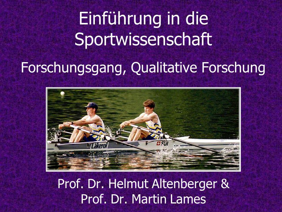 Einführung in die Sportwissenschaft Forschungsgang, Qualitative Forschung Prof. Dr. Helmut Altenberger & Prof. Dr. Martin Lames