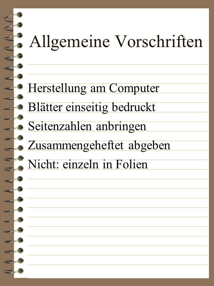 Allgemeine Vorschriften Herstellung am Computer Blätter einseitig bedruckt Seitenzahlen anbringen Zusammengeheftet abgeben Nicht: einzeln in Folien