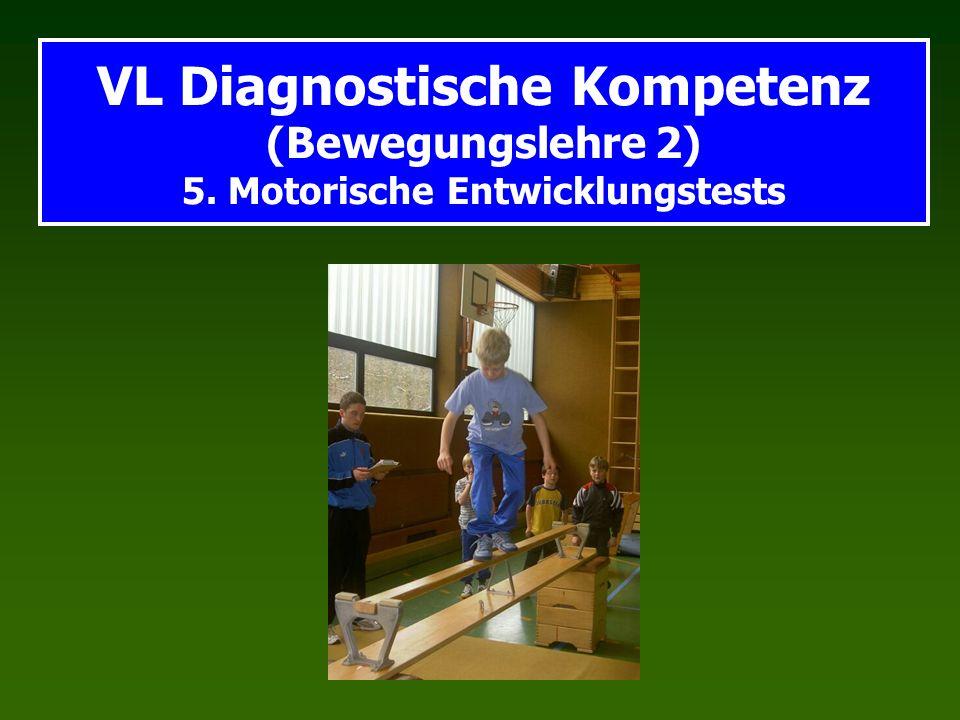 VL Diagnostische Kompetenz (Bewegungslehre 2) 5. Motorische Entwicklungstests
