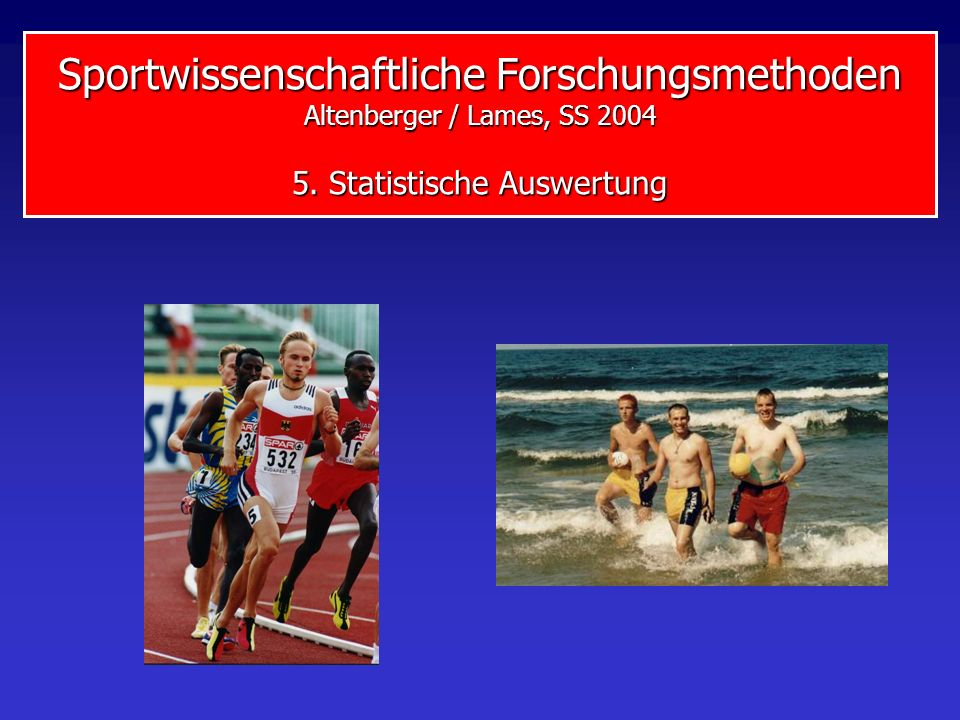 Sportwissenschaftliche Forschungsmethoden Altenberger / Lames, SS 2004 5. Statistische Auswertung