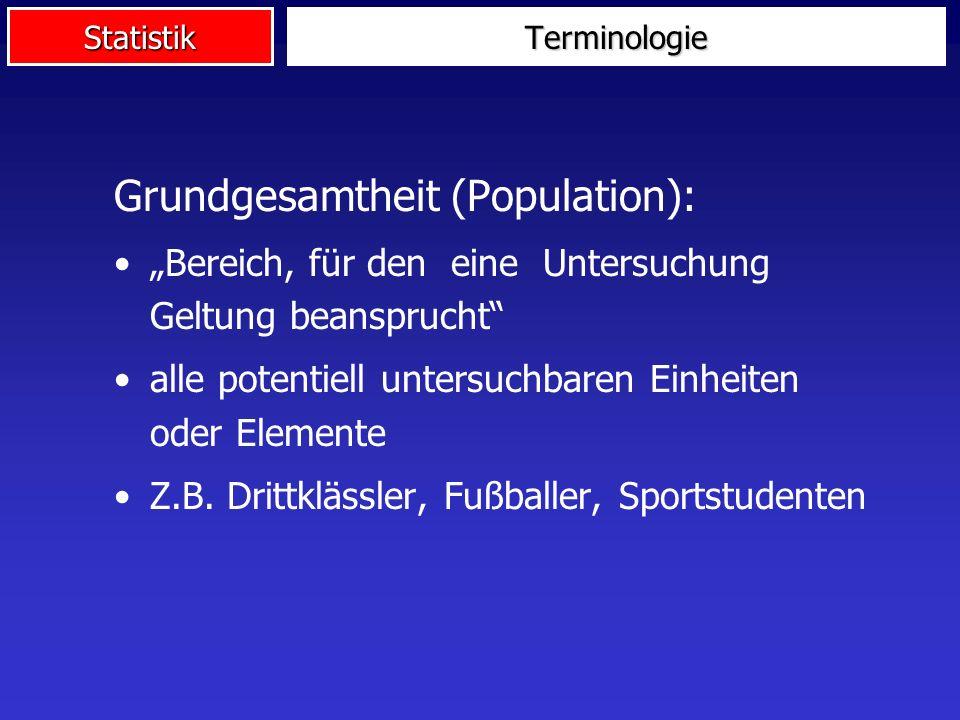 Statistik Grundgesamtheit (Population): Bereich, für den eine Untersuchung Geltung beansprucht alle potentiell untersuchbaren Einheiten oder Elemente