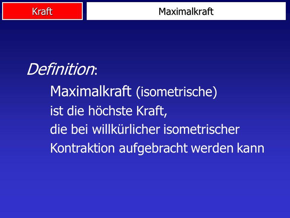 Kraft Definition : Maximalkraft (isometrische) ist die höchste Kraft, die bei willkürlicher isometrischer Kontraktion aufgebracht werden kann Maximalk