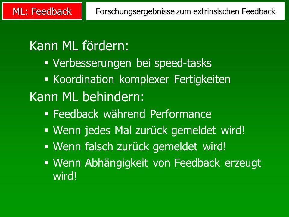 ML: Feedback Forschungsergebnisse zum extrinsischen Feedback Kann ML fördern: Verbesserungen bei speed-tasks Koordination komplexer Fertigkeiten Kann