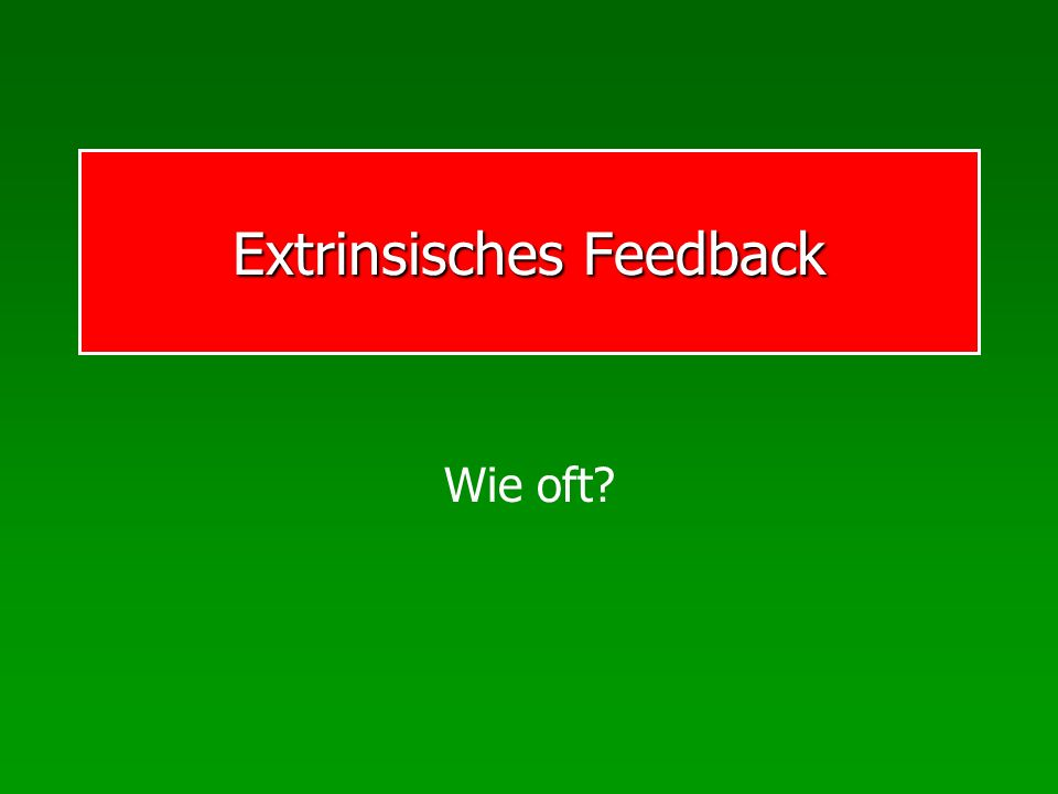 Extrinsisches Feedback Wie oft?