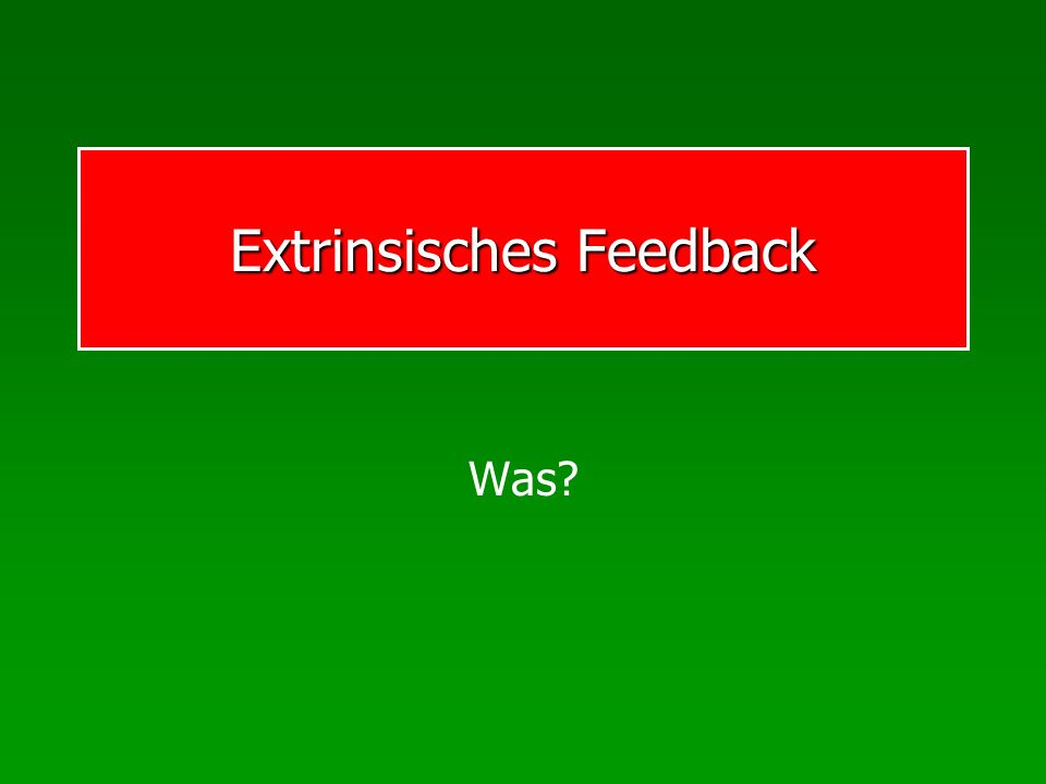 Extrinsisches Feedback Was?