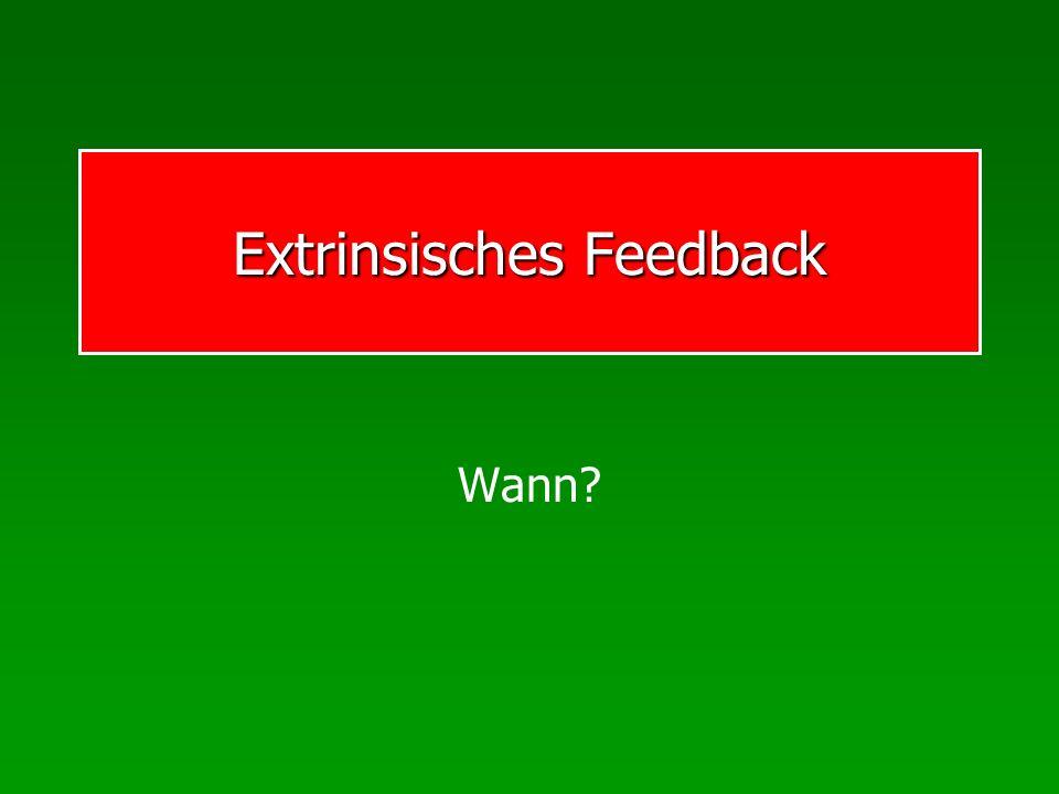Extrinsisches Feedback Wann?