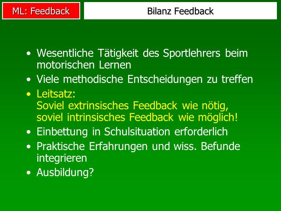ML: Feedback Bilanz Feedback Wesentliche Tätigkeit des Sportlehrers beim motorischen Lernen Viele methodische Entscheidungen zu treffen Leitsatz: Sovi