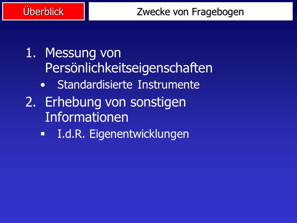 Überblick Zwecke von Fragebogen 1.Messung von Persönlichkeitseigenschaften Standardisierte Instrumente 2.Erhebung von sonstigen Informationen I.d.R. E