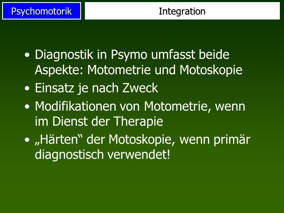 PsychomotorikIntegration Diagnostik in Psymo umfasst beide Aspekte: Motometrie und Motoskopie Einsatz je nach Zweck Modifikationen von Motometrie, wen