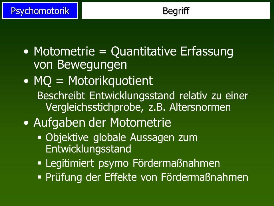PsychomotorikBegriff Motometrie = Quantitative Erfassung von Bewegungen MQ = Motorikquotient Beschreibt Entwicklungsstand relativ zu einer Vergleichss