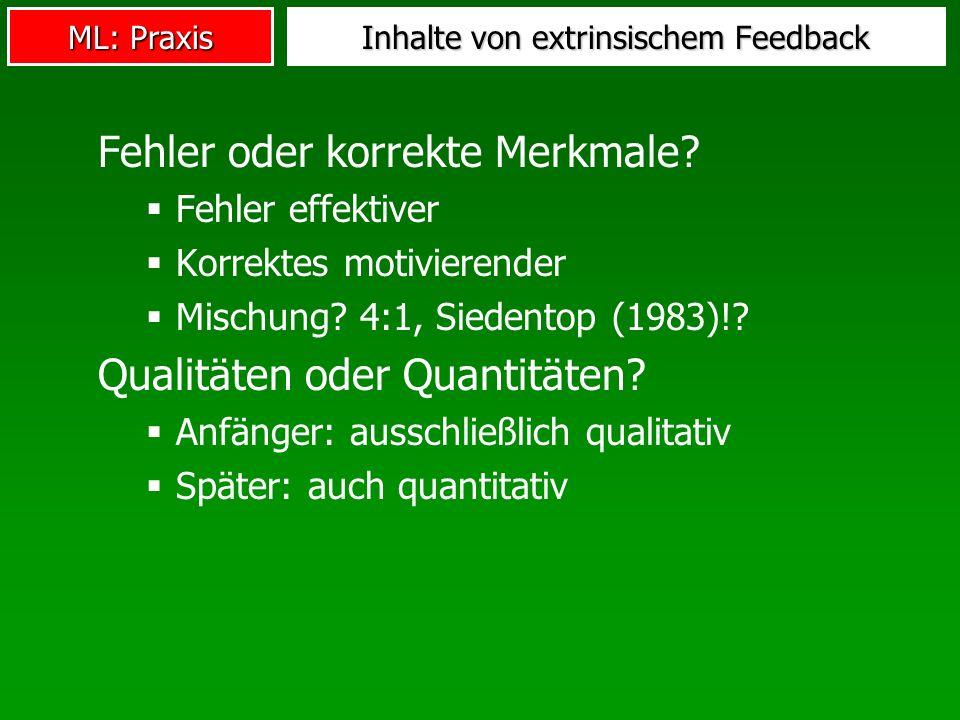 ML: Praxis Inhalte von extrinsischem Feedback Fehler oder korrekte Merkmale? Fehler effektiver Korrektes motivierender Mischung? 4:1, Siedentop (1983)