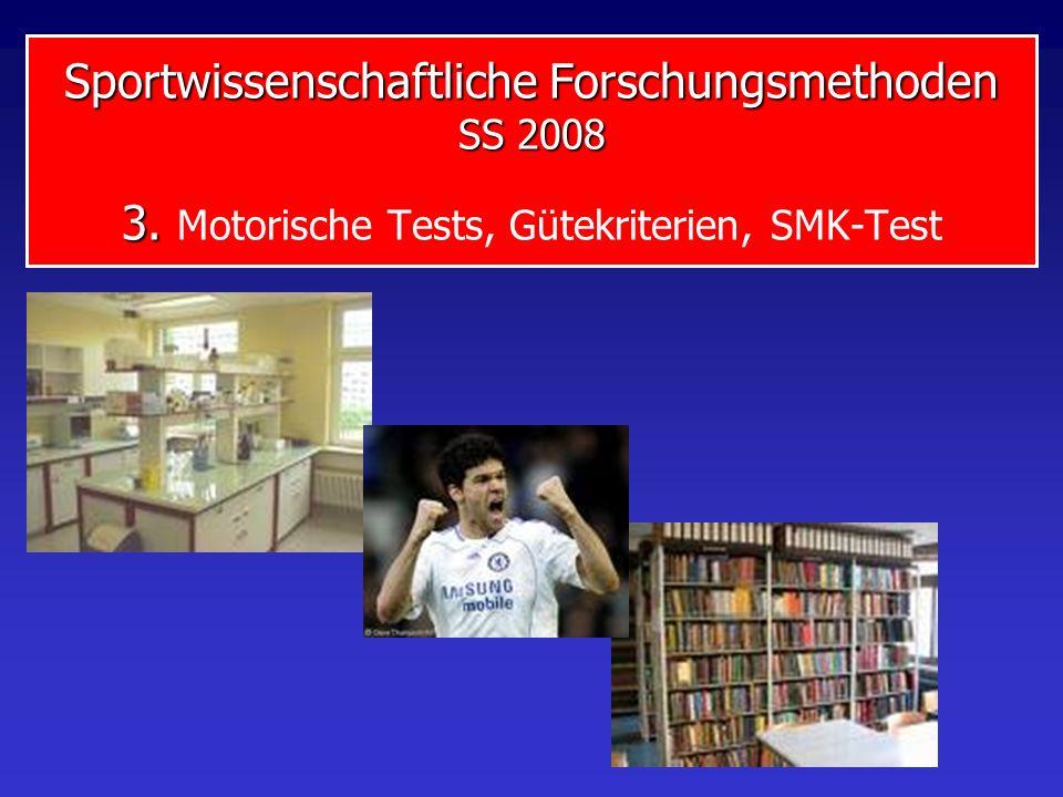 Sportwissenschaftliche Forschungsmethoden SS 2008 3. Sportwissenschaftliche Forschungsmethoden SS 2008 3. Motorische Tests, Gütekriterien, SMK-Test