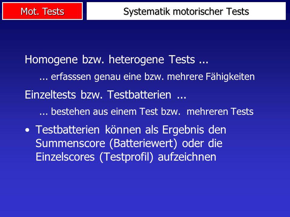 Mot. Tests Homogene bzw. heterogene Tests...... erfasssen genau eine bzw. mehrere Fähigkeiten Einzeltests bzw. Testbatterien...... bestehen aus einem