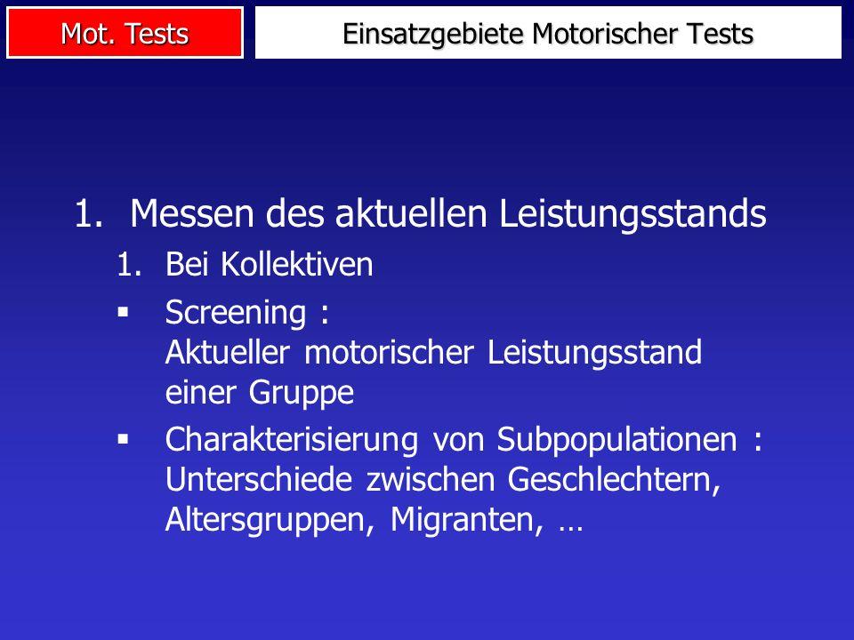 Mot. Tests Einsatzgebiete Motorischer Tests 1.Messen des aktuellen Leistungsstands 1.Bei Kollektiven Screening : Aktueller motorischer Leistungsstand