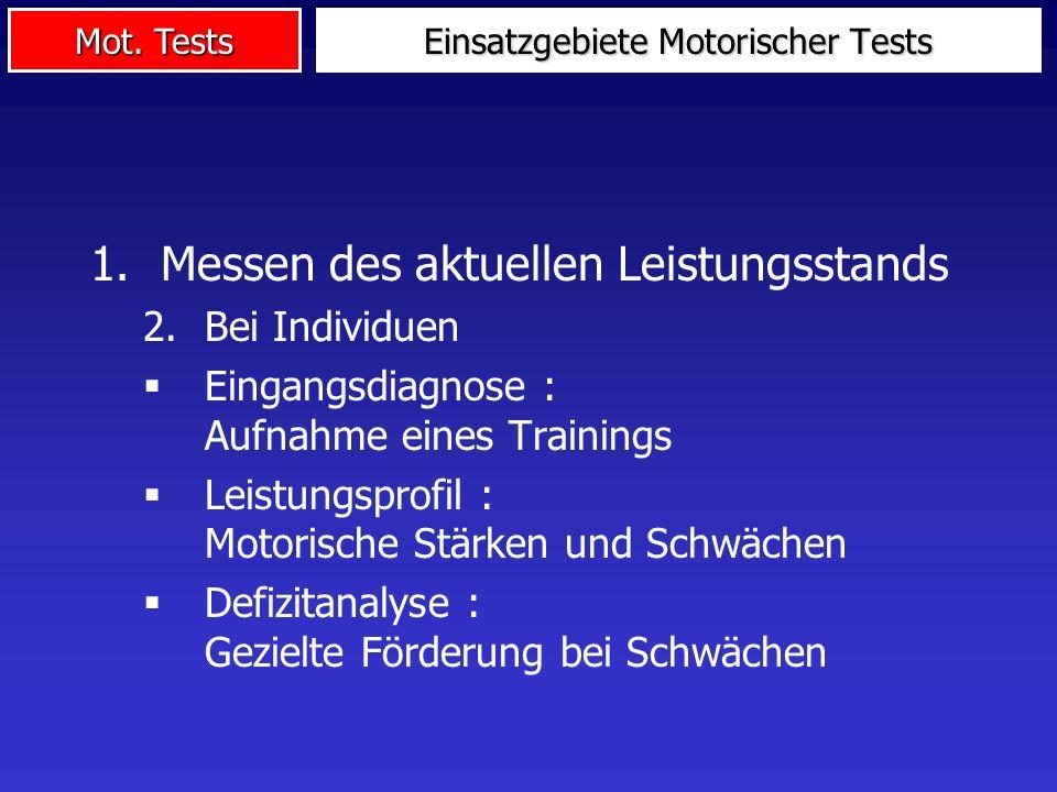 Mot. Tests Einsatzgebiete Motorischer Tests 1.Messen des aktuellen Leistungsstands 2.Bei Individuen Eingangsdiagnose : Aufnahme eines Trainings Leistu