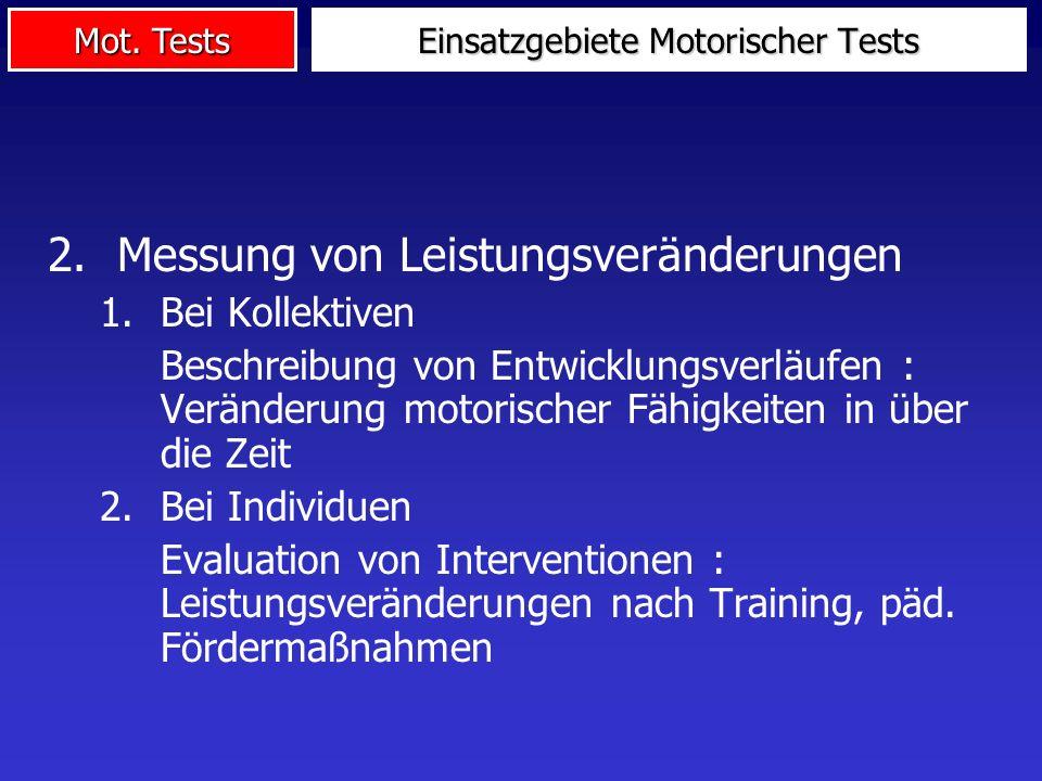 Mot. Tests Einsatzgebiete Motorischer Tests 2.Messung von Leistungsveränderungen 1.Bei Kollektiven Beschreibung von Entwicklungsverläufen : Veränderun