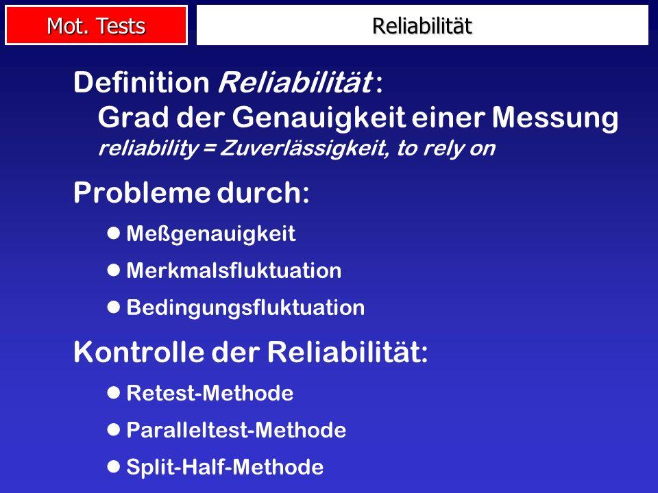 Mot. Tests Definition Reliabilität : Grad der Genauigkeit einer Messung reliability = Zuverlässigkeit, to rely on Probleme durch: lMeßgenauigkeit lMer