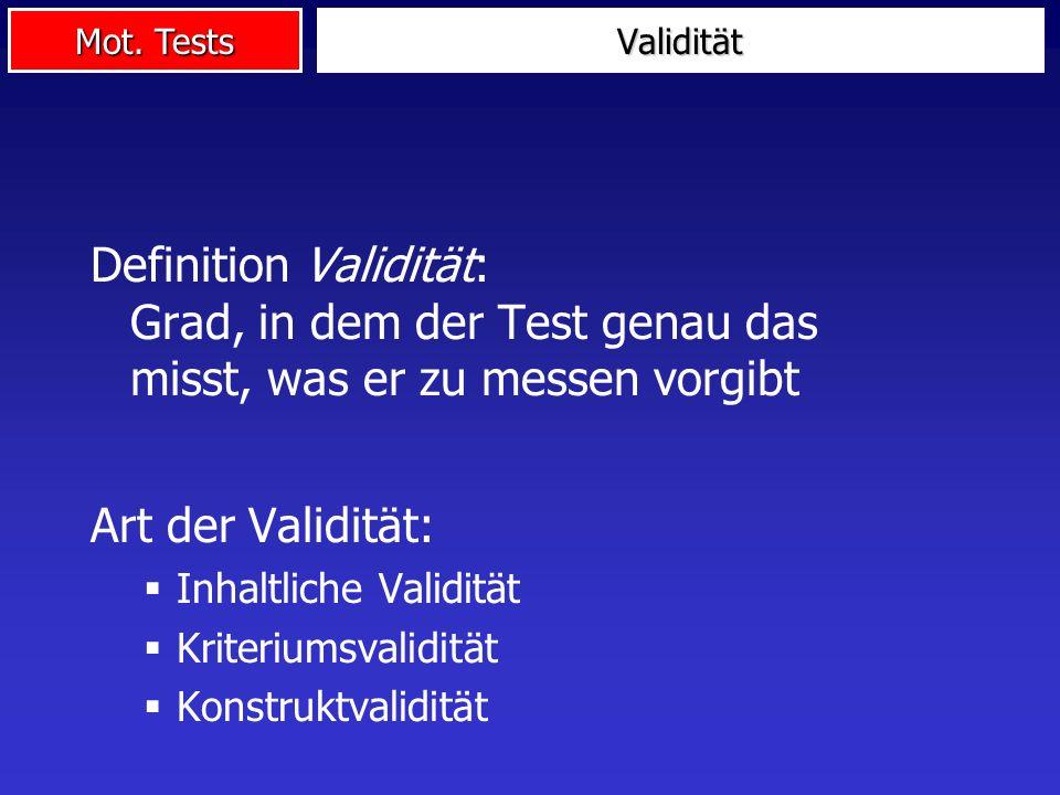 Mot. Tests Definition Validität: Grad, in dem der Test genau das misst, was er zu messen vorgibt Art der Validität: Inhaltliche Validität Kriteriumsva