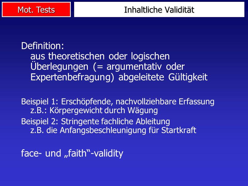 Mot. Tests Definition: aus theoretischen oder logischen Überlegungen (= argumentativ oder Expertenbefragung) abgeleitete Gültigkeit Beispiel 1: Erschö