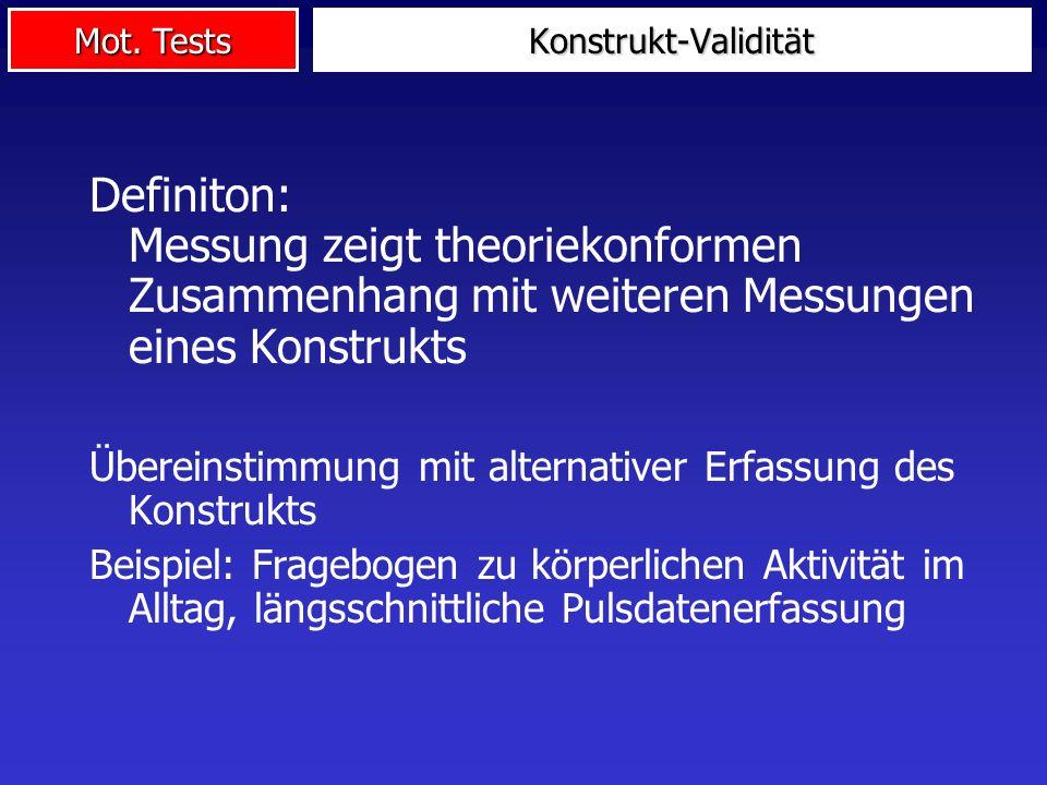 Mot. Tests Definiton: Messung zeigt theoriekonformen Zusammenhang mit weiteren Messungen eines Konstrukts Übereinstimmung mit alternativer Erfassung d