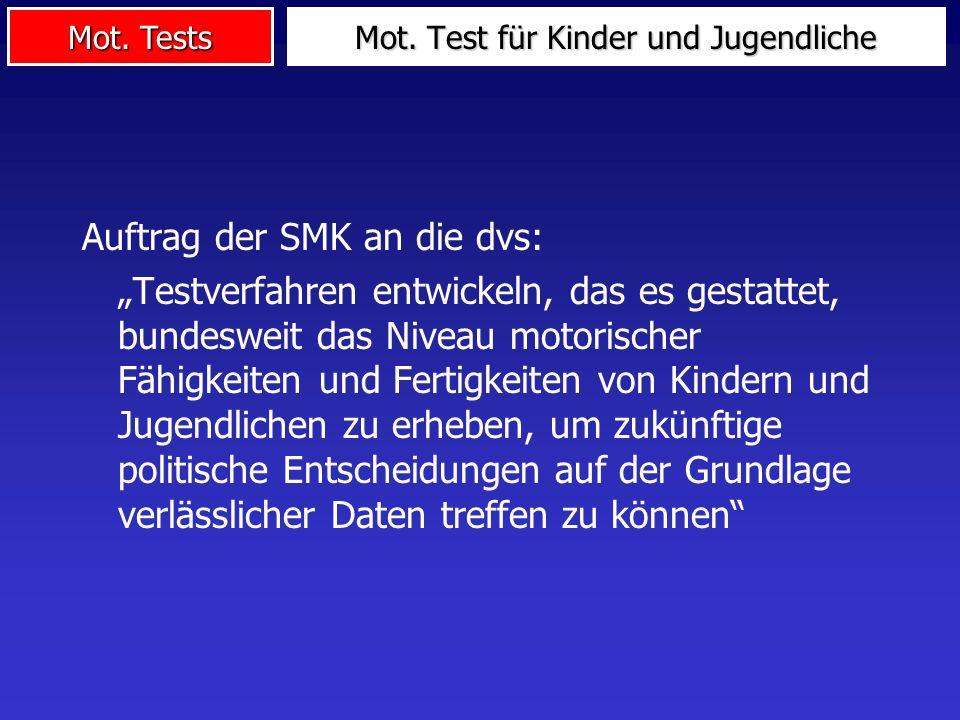 Mot. Tests Mot. Test für Kinder und Jugendliche Auftrag der SMK an die dvs: Testverfahren entwickeln, das es gestattet, bundesweit das Niveau motorisc