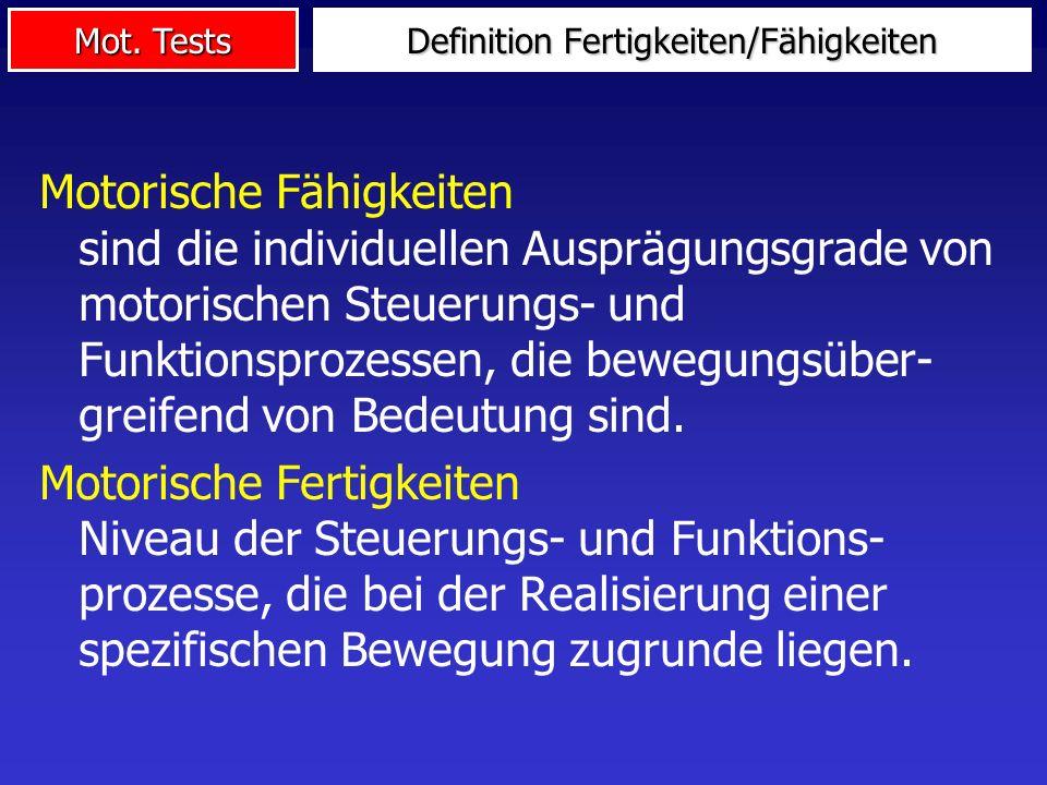 Mot. Tests Definition Fertigkeiten/Fähigkeiten Motorische Fähigkeiten sind die individuellen Ausprägungsgrade von motorischen Steuerungs- und Funktion